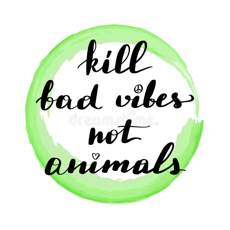 Lettering inscription kill bad vibes not animals. vector illustration