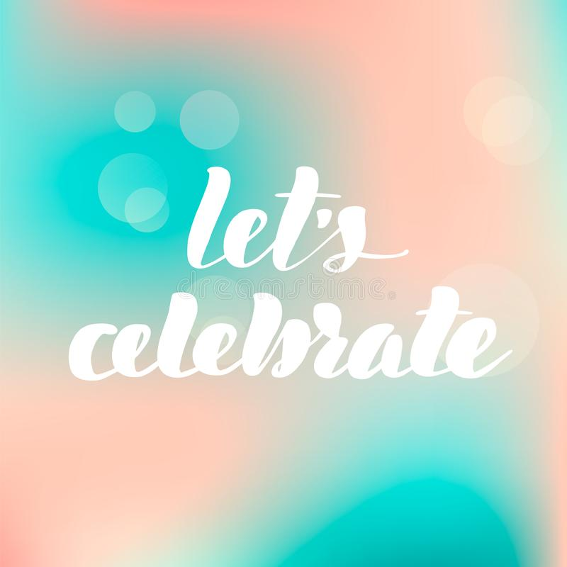 Lettering inscription let`s celebrate. Vector royalty free illustration