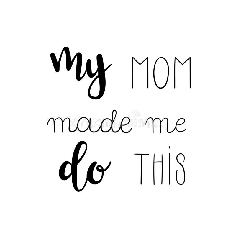 `My mom made me do this` hand drawn vector lettering. Rude calligraphic quote. royalty free stock photos