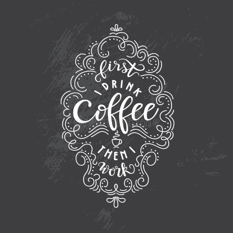 Lettering quote `First I drink coffee than I work` royalty free illustration