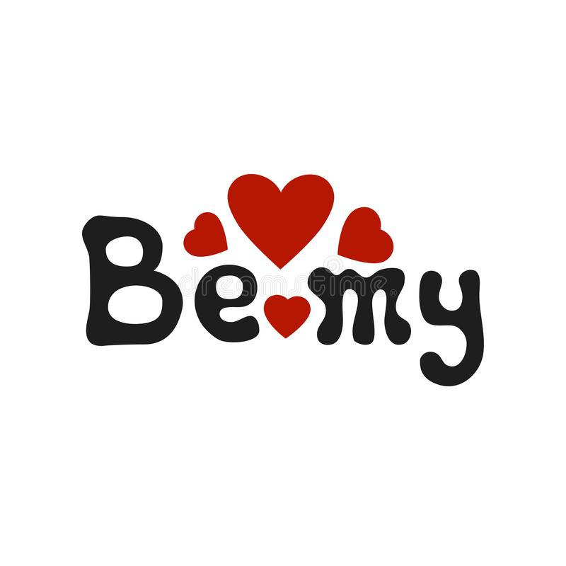 Lettering romantic phrase Be My. Handdrawn decorative element. Love wish. Vector handwritten calligraphy. Lettering romantic phrase Be My. Handdrawn decorative royalty free illustration