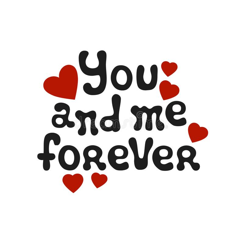 Lettering romantic phrase You and Me Forever. Handdrawn decorative element. Love wish. Vector handwritten calligraphy. Lettering romantic phrase You and Me royalty free illustration