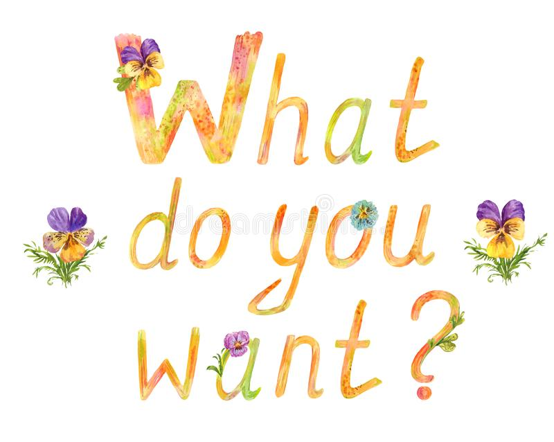 What do you want ? Watercolor lettering to attract attention. Lettering `What do you want ? ` Watercolor picture to attract attention royalty free illustration