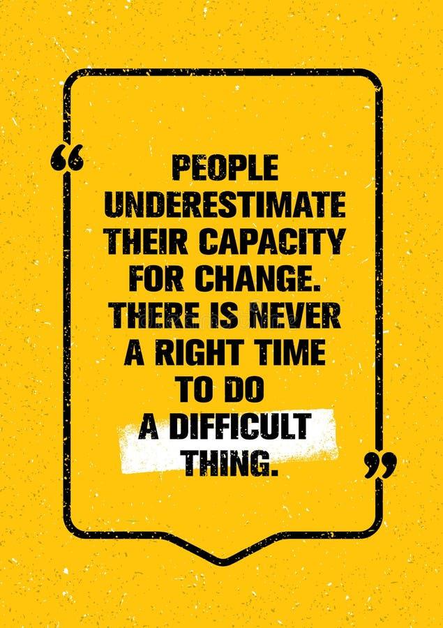 Leute unterschätzen ihre Kapazität für Änderung Es gibt nie einen richtigen Zeitpunkt, eine schwierige Sache zu tun Zitat-Motivat lizenzfreie abbildung