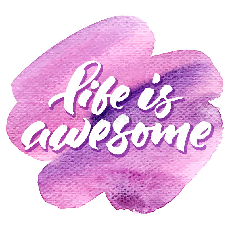 Life is awesome. Inspirational quote 'Life is awesome'. Hand lettering on watercolor background vector illustration