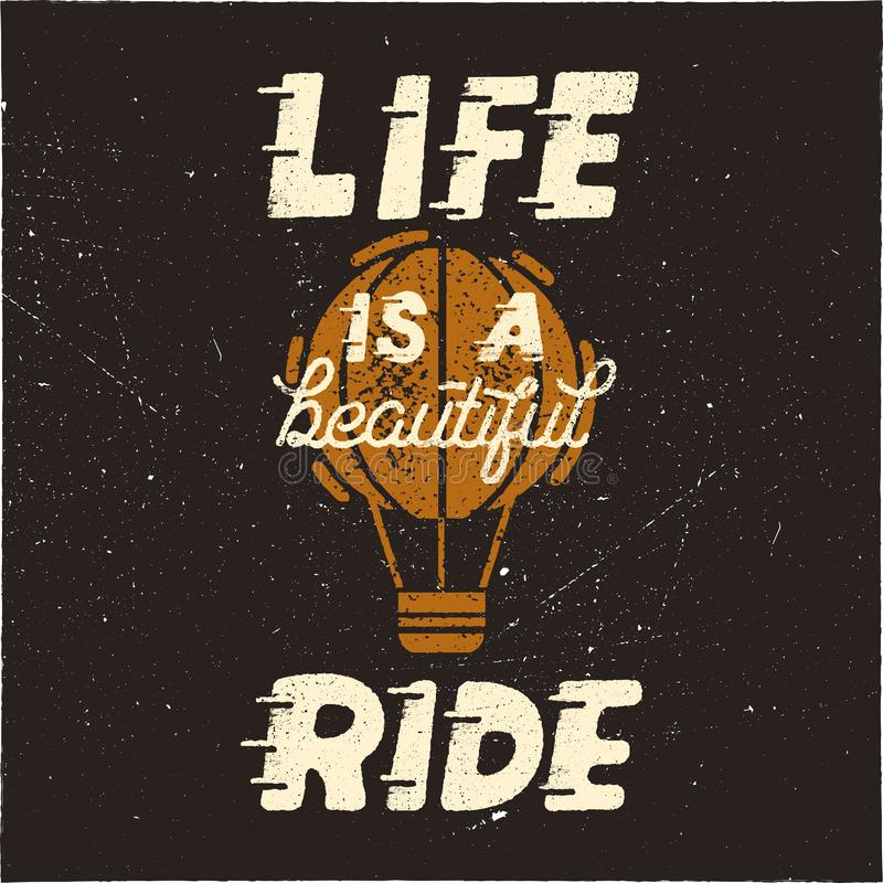 Life is a beautiful ride. Vintage hand drawn typography design poster with hot balloon in retro distressed style vector illustration