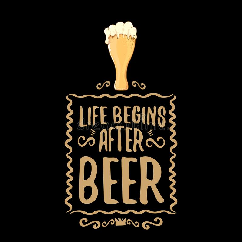 Life begins after beer vector concept label or vintage brown poster. vector funky beer quote or slogan for print on tee stock illustration