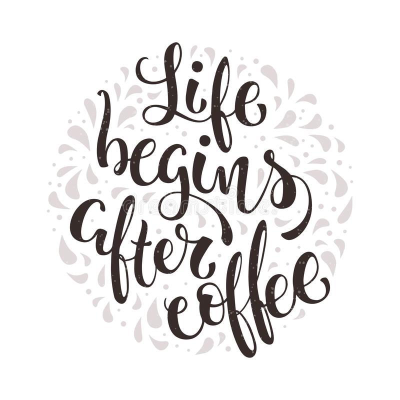 Download Life Begins After Coffee. Hand Lettered Coffee Quote. Vector  Illustration Stock Vector