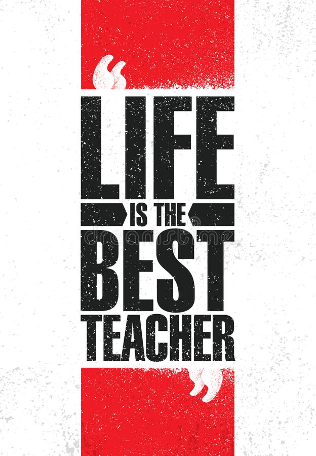 Life Is The Best Teacher. Inspiring Creative Motivation Quote Poster Template. Vector Typography Banner Design Concept. On Grunge Texture Rough Background royalty free illustration