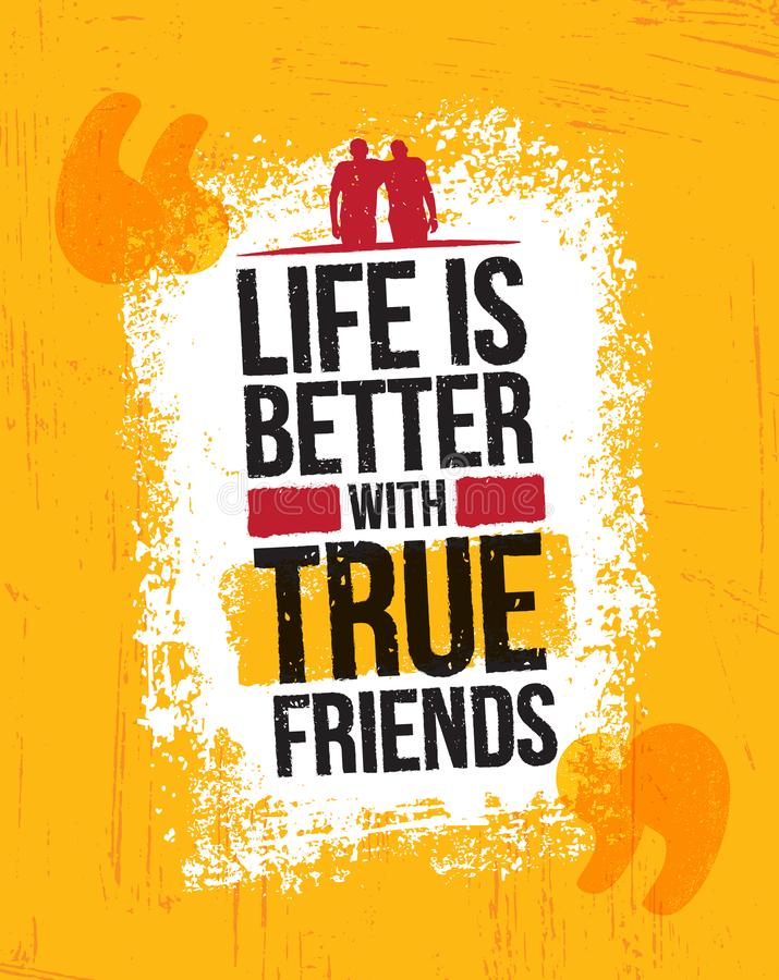 Life Is Better With True Friends. Inspiring Motivation Quote Vector Illustration On Rough Grunge Background. Life Is Better With True Friends. Inspiring stock illustration
