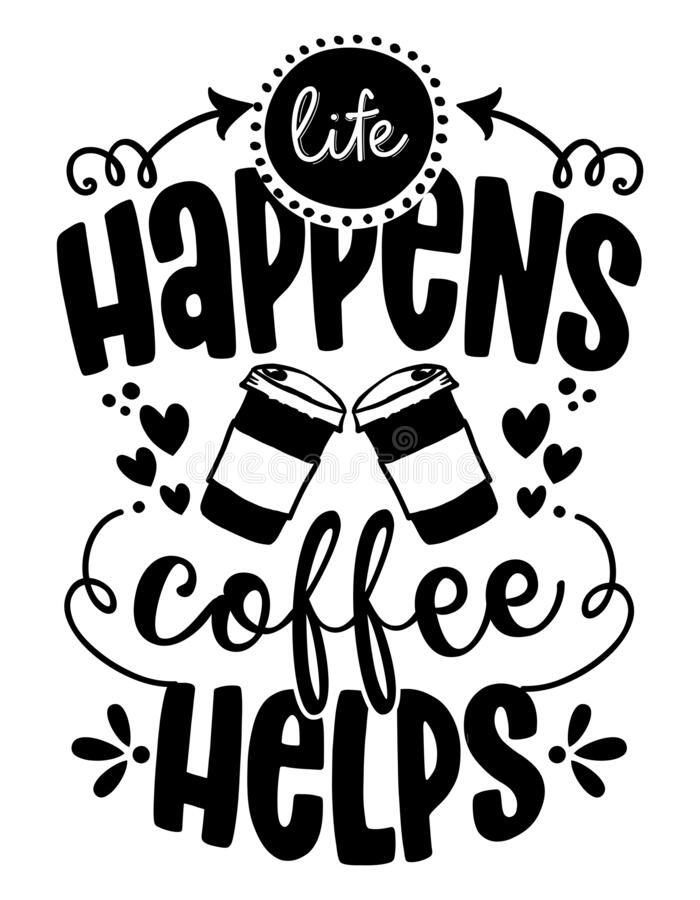 Free Life Happens, Coffee Helps - Design For T-shirts, Cards, Restaurant Or Coffee Shop Wall Decoration. Stock Image - 210974691
