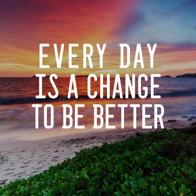 Life Inspirational Quotes - Every day is a change to be better. Blurry background. Motivational and Life Inspirational Quotes - Every day is a change to be royalty free stock photo