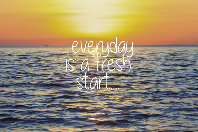 Life Inspirational Quotes - Everyday is a fresh start on sunset. Life Inspirational Quotes - Everyday is a fresh start royalty free stock image