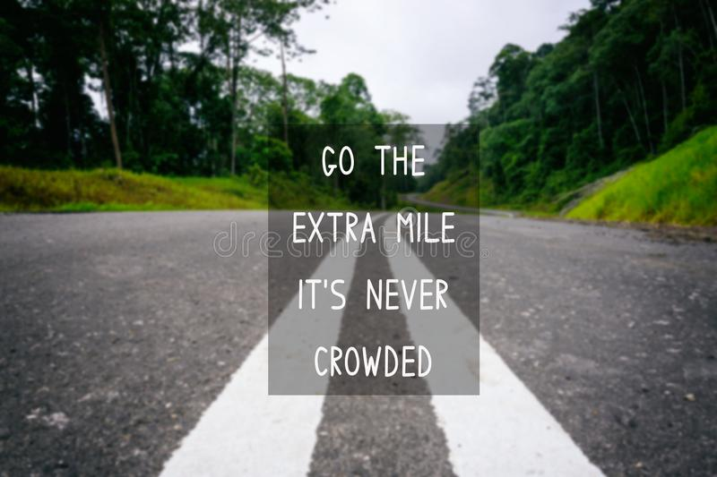Life Inspirational Quotes - Go the extra mile it`s never crowded stock photos