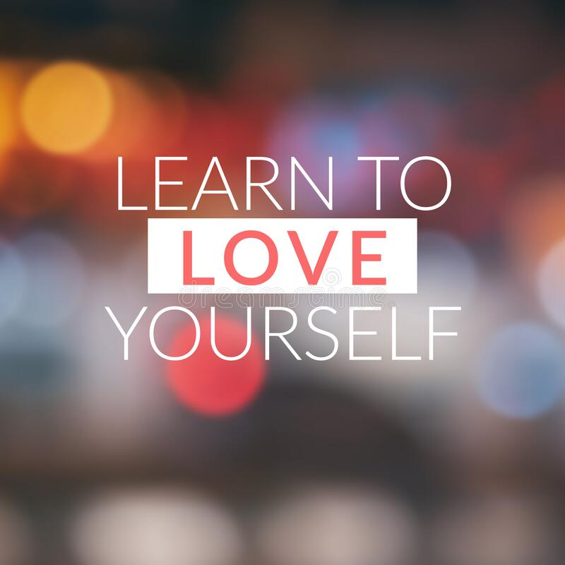 Life Inspirational Quotes - Learn to love yourself. Motivational and Life Inspirational Quotes - Learn to love yourself royalty free stock photos