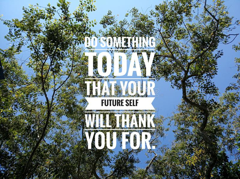 Inspirational words - Do something today that your future self with thank you for. With tree and blue sky background. stock photography