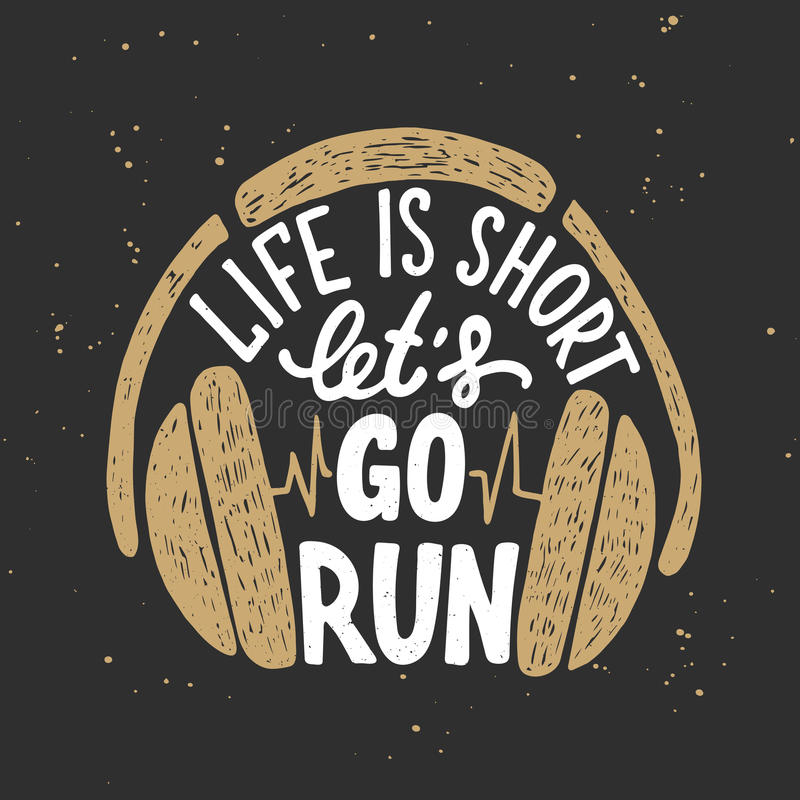Free Life Is Short Let`s Go Run With Headphones. Royalty Free Stock Photography - 97464917