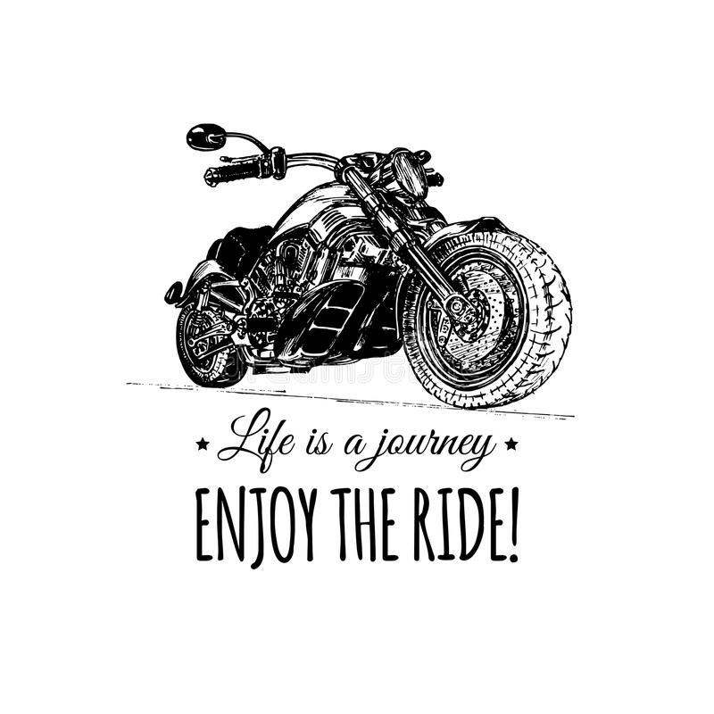 Life is a journey, enjoy the ride inspirational poster. Vector hand drawn motorcycle for MC sign, label concept. Vintage detailed bike illustration for custom royalty free illustration