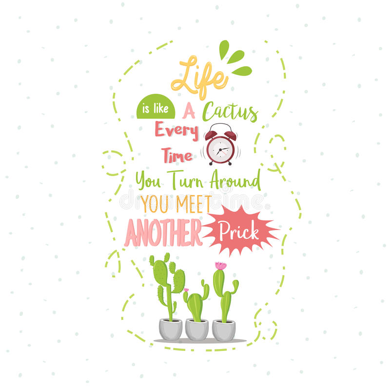Life is like a cactus every time you turn around you meet another quote. Life is like a cactus every time you turn around you meet another vector vector illustration