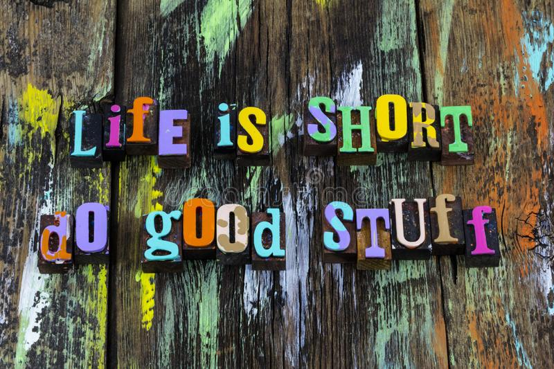 Life short do good stuff love life kindness typography phrase. Letterpress greeting things kind be nice help helping hand helping people stock image