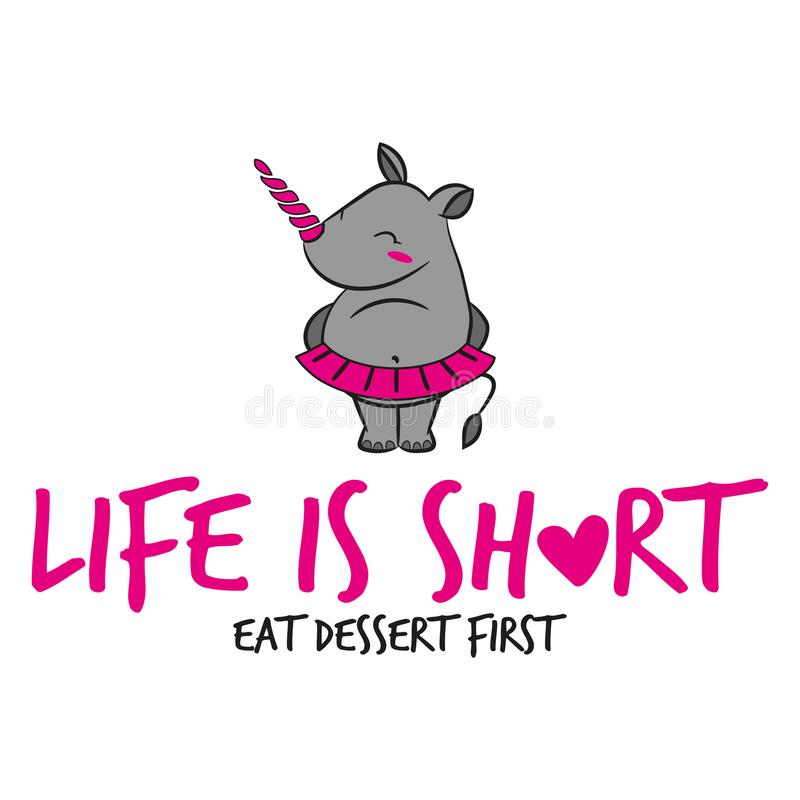 `Life is short, eat dessert first`. Funny vector text quotes and rhino drawing. Lettering poster or t-shirt textile graphic design. / Cute fat girl rhinoceros stock illustration
