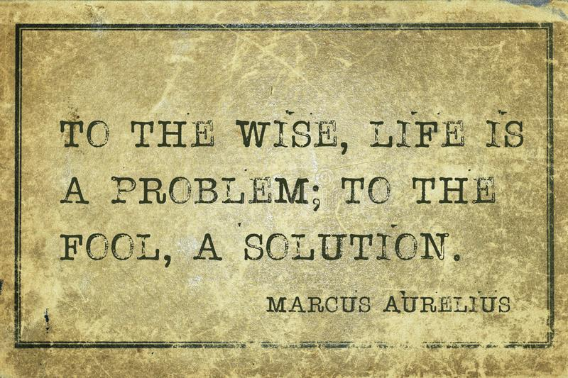 Life solution MAurelius. To the wise, life is a problem; to the fool, a solution - ancient Roman Emperor and philosopher Marcus Aurelius quote printed on grunge stock illustration