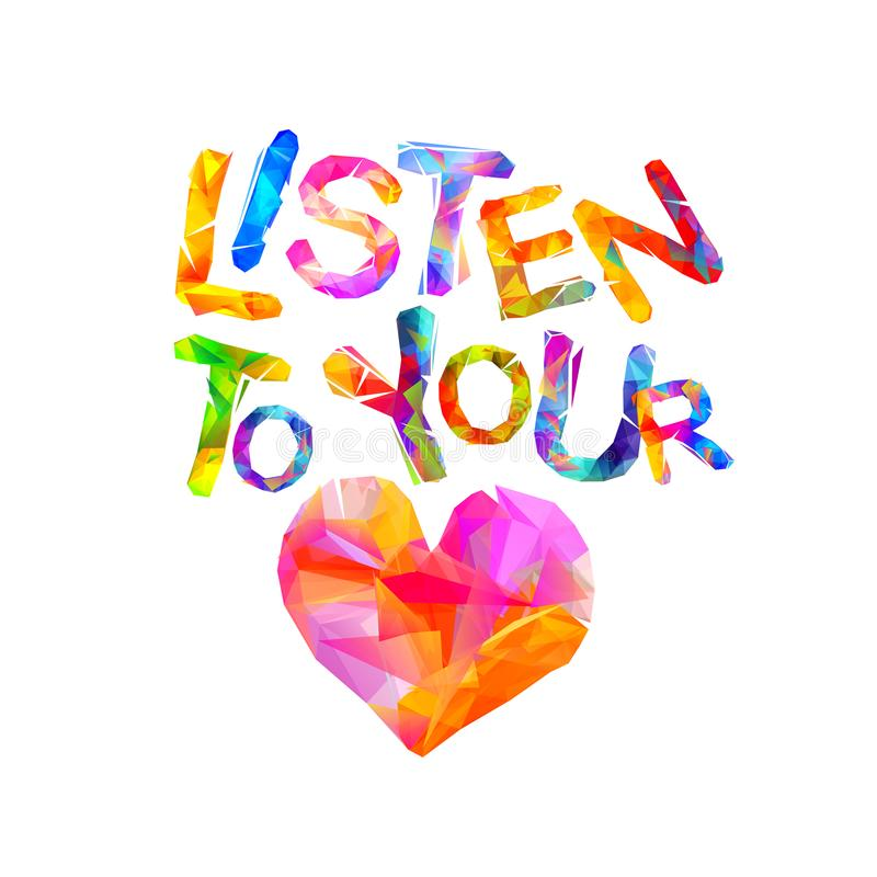 Listen to your heart. Vector triangular letters. royalty free illustration