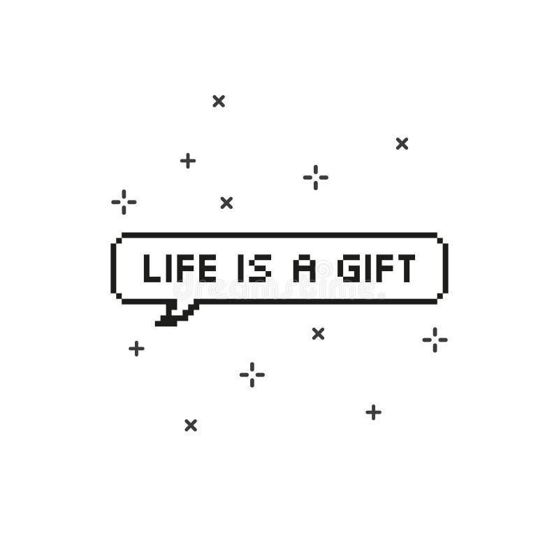 Liv är en gåva i konst för PIXEL för bit för anförandebubbla 8 royaltyfri illustrationer
