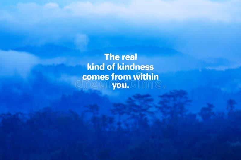 Liv citerar - den verkliga sorten av vänlighet kommer inifrån dig royaltyfria foton