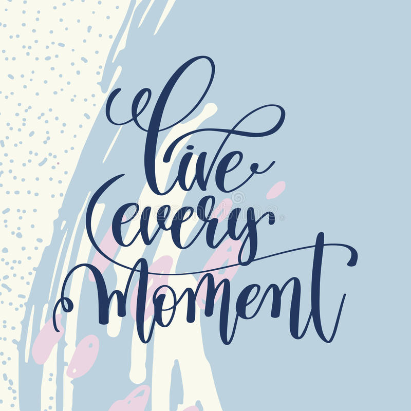 Live every moment handwritten lettering positive quote. On abstract art background, motivational and inspirational phrase, calligraphy vector illustration stock illustration