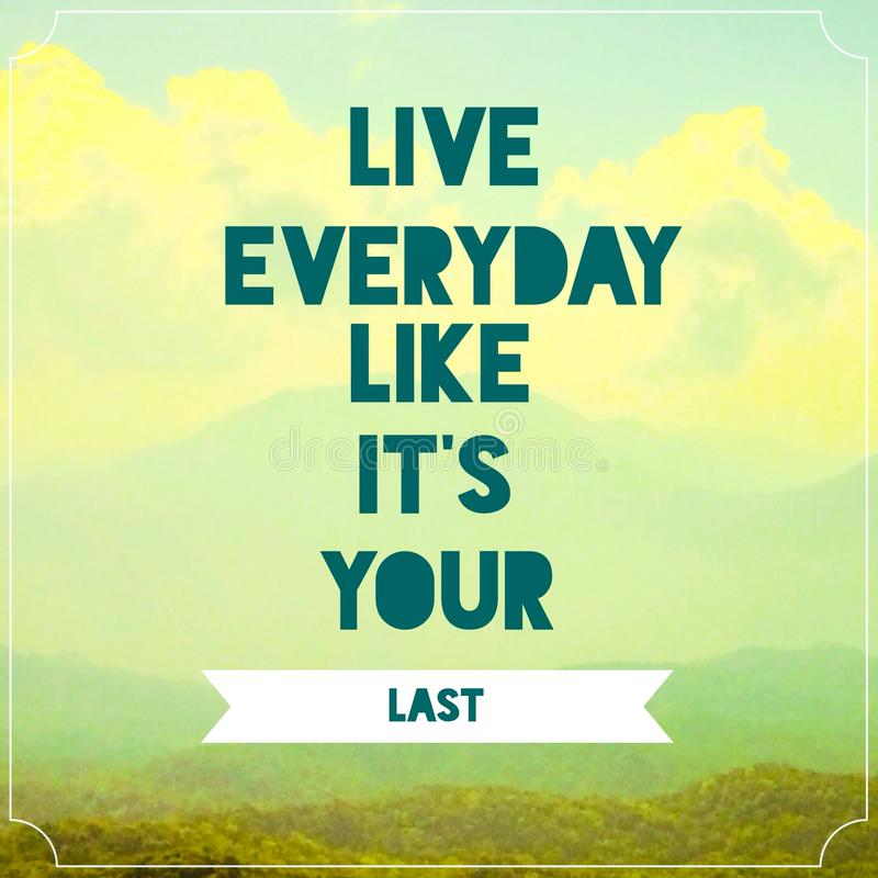 Live everyday like its your last Inspirational quotation on landscape picture background royalty free stock images