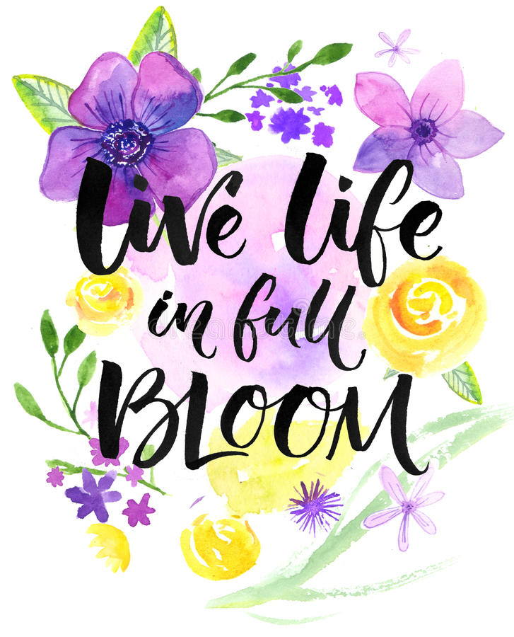 Live life in full of bloom. Inspirational saying, hand lettering card with warm wishes. Watercolor flowers and brush. Calligraphy. Bright yellow, purple and