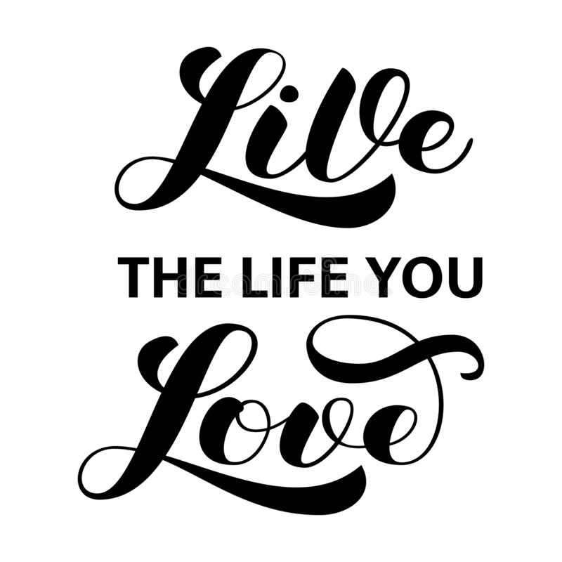 Live the life you love brush lettering. Vector illustration for banner or poster. Live the life you love brush lettering. Vector illustration for banner vector illustration