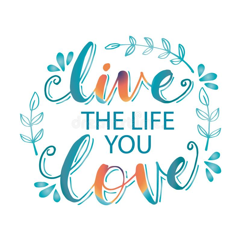 Live The Life You Love. Motivational quote royalty free illustration