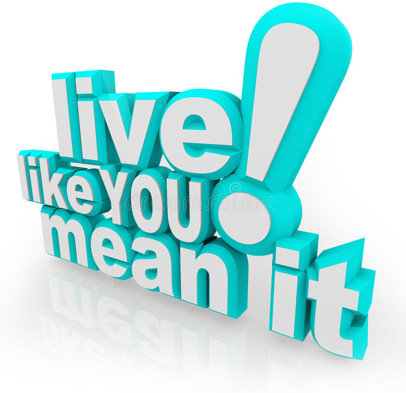 Live Like You Mean It 3D Words Saying. The saying Live Like You Mean It in 3d words as an inspirational quote to motivate you to succeed in life and gain vector illustration