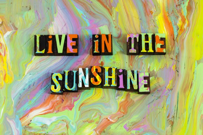 Live in the sunshine happiness stock photography