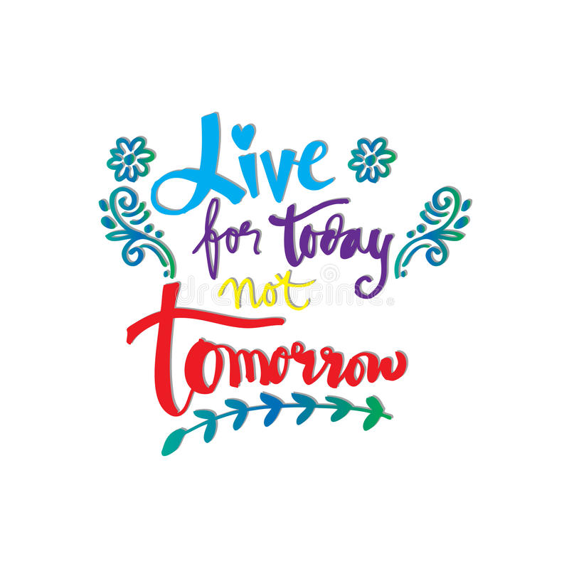 Live For Today Quotes Captivating Live For Today Not Tomorrowstock Illustration  Illustration Of
