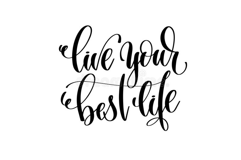 Live your best life hand written lettering inscription. Motivation and inspiration positive quote to printing poster, calligraphy vector illustration vector illustration