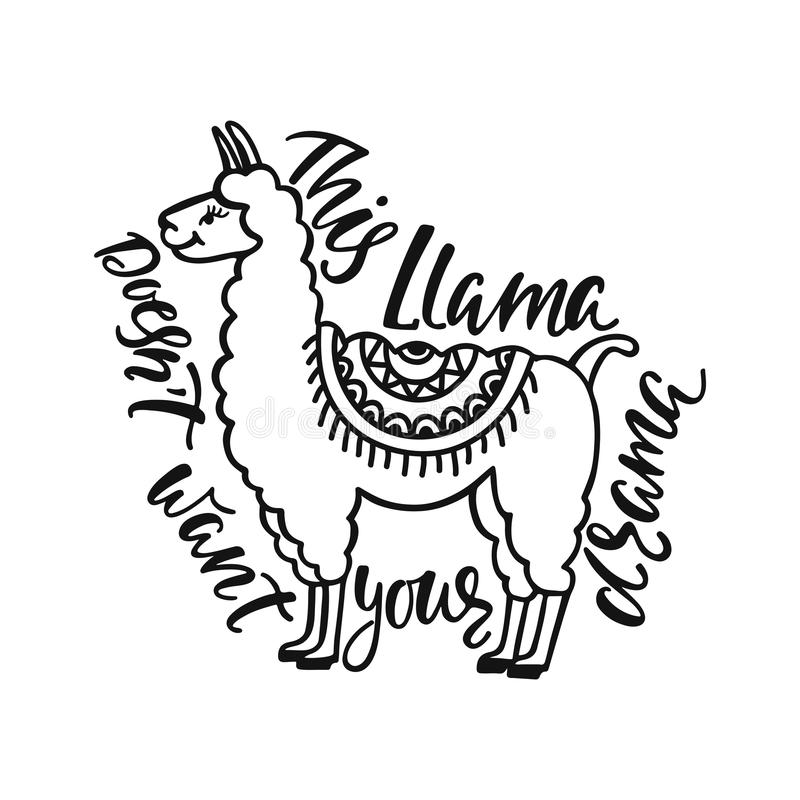 This llama doesn`t want your drama. Hand drawn inspiration quote about happiness with lama. Typography design. This llama doesn`t want your drama. Hand drawn vector illustration