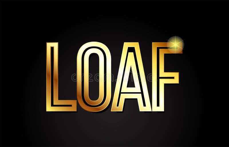 Loaf word text typography gold golden design logo icon. Loaf word typography design in gold or golden color suitable for logo, banner or text design vector illustration