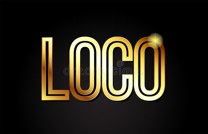 Loco word text typography gold golden design logo icon. Loco word typography design in gold or golden color suitable for logo, banner or text design royalty free illustration