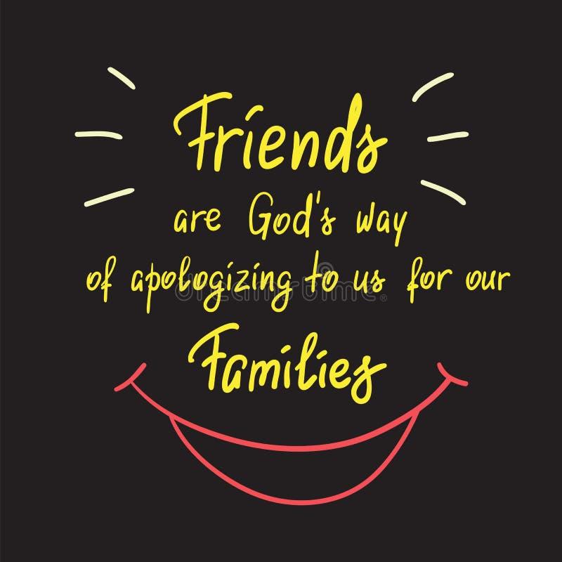 Los amigos son manera de dioses de disculpa a nosotros por nuestras familias stock de ilustración