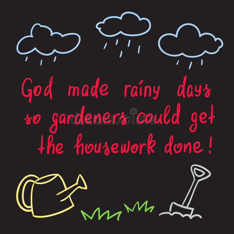 Los días lluviosos hechos dios así que los jardineros podían conseguir el quehacer doméstico hecho stock de ilustración