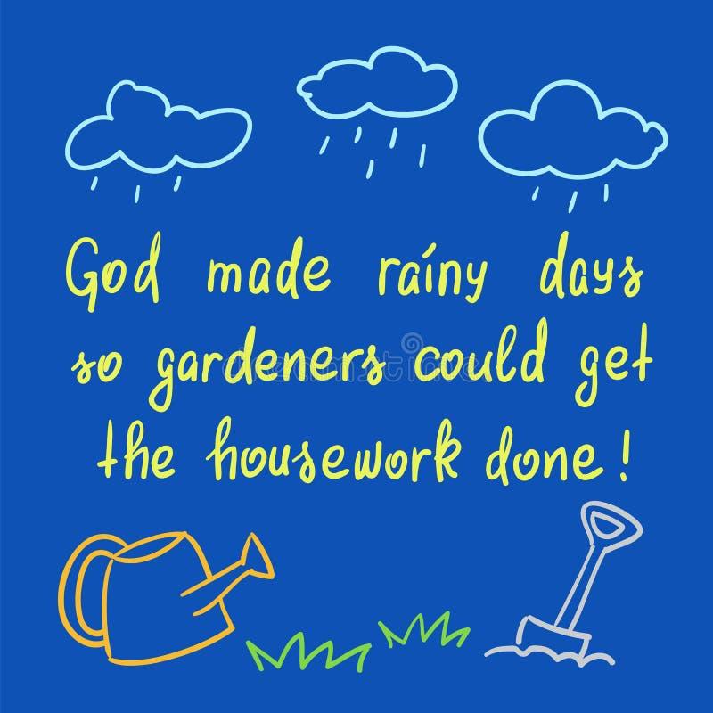 Los días lluviosos hechos dios así que los jardineros podían conseguir el quehacer doméstico hecho - cita de motivación manuscrit ilustración del vector
