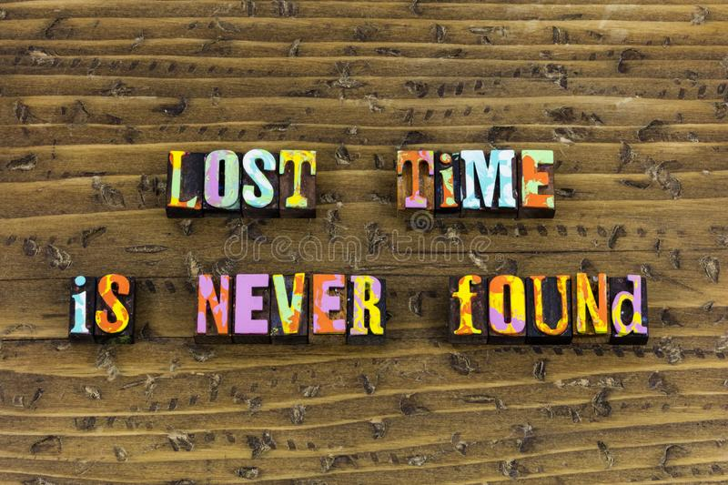 Lost time found fail success. Typography letterpress message never failure succeed wasting waste determination preparation successful day work hard stock images