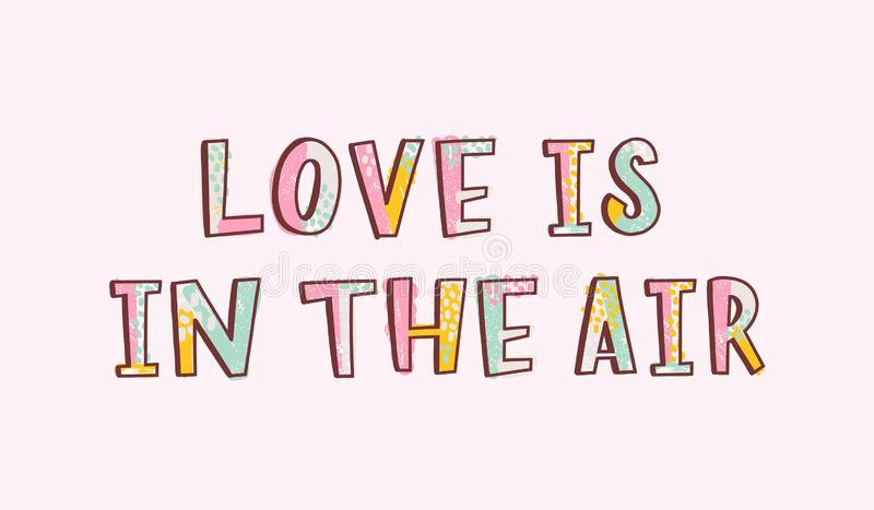 Love Is In The Air romantic inspiring phrase, slogan, quote or message handwritten with funky modern font. Cool hand. Lettering. Decorative vector illustration royalty free illustration