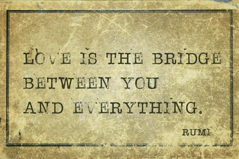 Love is bridge Rumi. Love is the bridge between you and everything - ancient Persian poet and philosopher Rumi quote printed on grunge vintage cardboard royalty free illustration