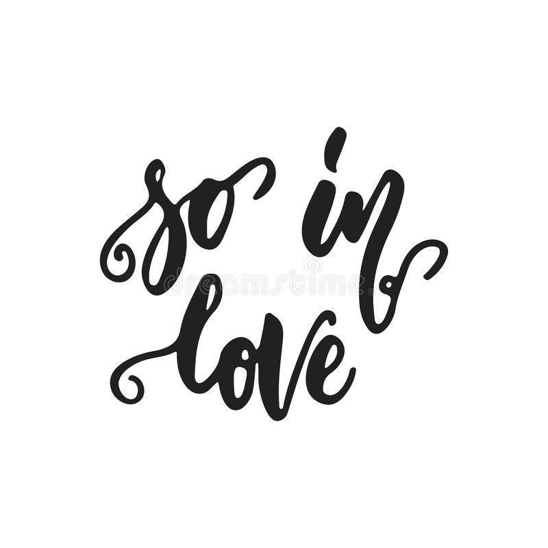 So in love - hand drawn wedding romantic lettering phrase isolated on the white background. Fun brush ink vector. Calligraphy quote for invitations, greeting stock illustration