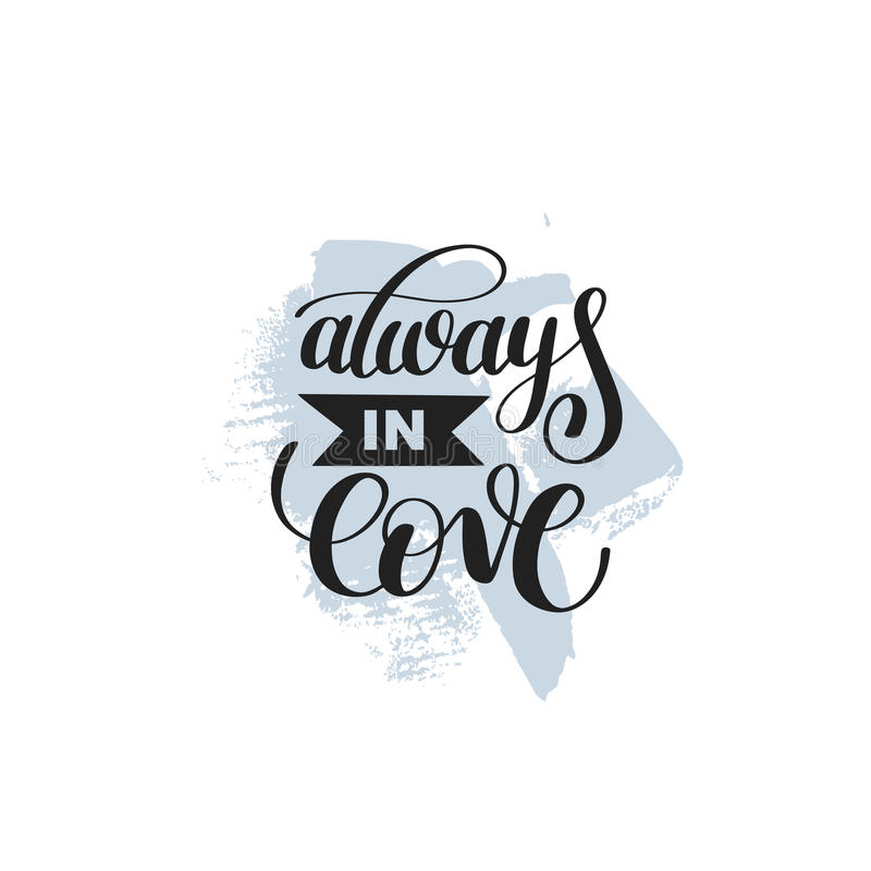 Always in love handwritten calligraphy lettering quote. To valentines day design greeting card, poster, banner, printable wall art, t-shirt and other, vector vector illustration