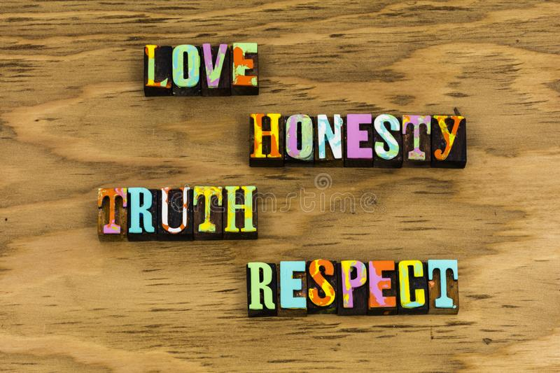 Love honesty truth respect trust. Letterpress typography quote mutual relationship romance lasting friendship friends bff communication forgiveness family home stock photos